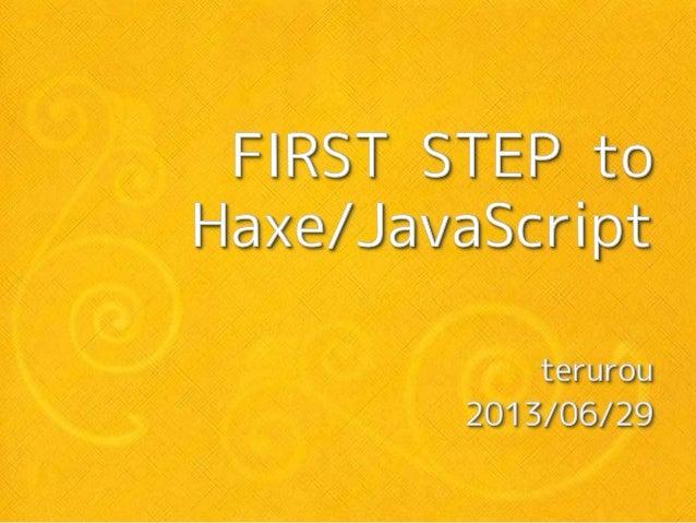 目次 • 自己紹介 • Haxeとは • なぜJavaScriptコードを生成したいのか • Haxeと他のJavaScript生成言語 • Haxe/JavaScriptの開発環境 • Hello World • 基本的な構文・構造 • Ja...