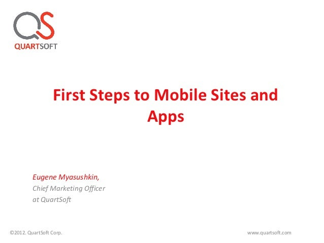First Steps to Mobile Sites and                                Apps         Eugene Myasushkin,         Chief Marketing Off...