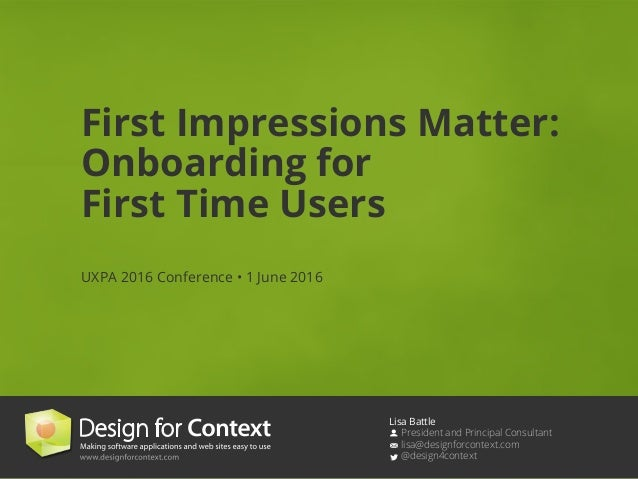 Lisa Battle President and Principal Consultant lisa@designforcontext.com @design4context First Impressions Matter: Onboard...