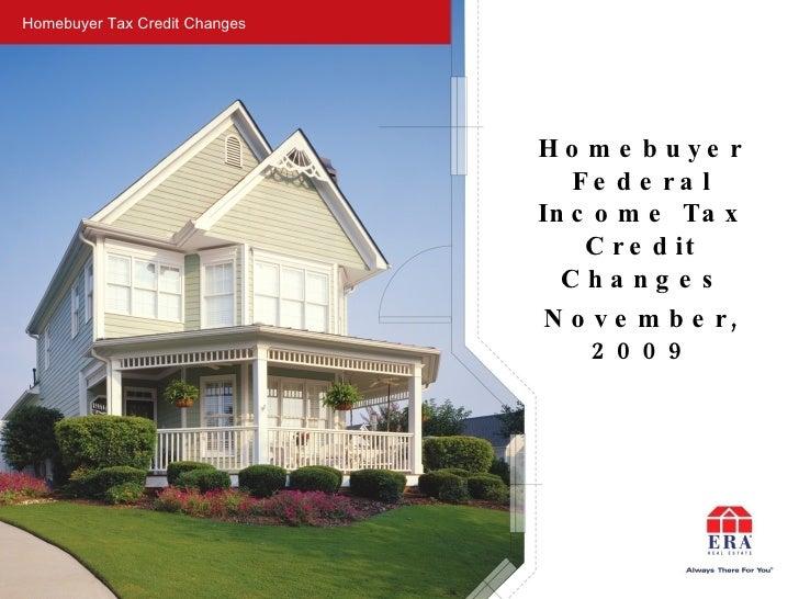 Homebuyer Tax Credit Changes <ul><li>Homebuyer Federal Income Tax Credit Changes </li></ul><ul><li>November, 2009 </li></ul>