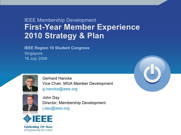 IEEE Membership Development First-Year Member Experience 2010 Strategy & Plan IEEE Region 10 Student Congress Singapore 18...