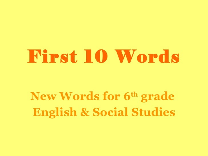 First 10 Words New Words for 6 th  grade  English & Social Studies