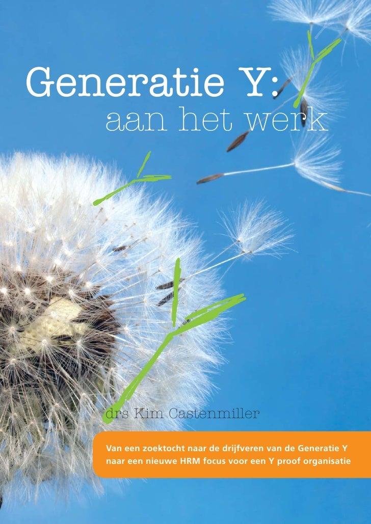 Generatie Y:    aan het werk        drs Kim Castenmiller     Van een zoektocht naar de drijfveren van de Generatie Y    na...