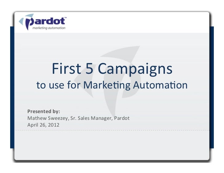First	  5	  Campaigns	         to	  use	  for	  MarkeCng	  AutomaCon	  Presented	  by:	  	  Mathew	  Sweezey,	  Sr.	  Sale...