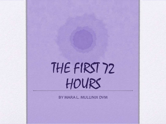 THE FIRST 72 HOURS BY MARA L. MULLINIX DVM