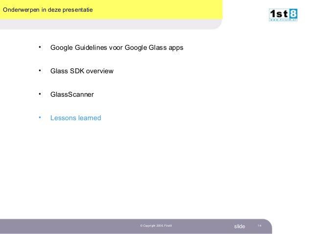First 8 – GlassScanner slide© Copyright 2006. First8 14 Onderwerpen in deze presentatie • Google Guidelines voor Google Gl...