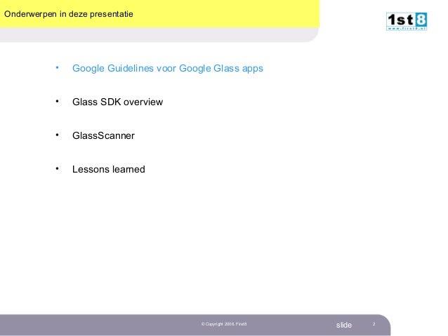 First 8 – GlassScanner slide© Copyright 2006. First8 2 Onderwerpen in deze presentatie • Google Guidelines voor Google Gla...