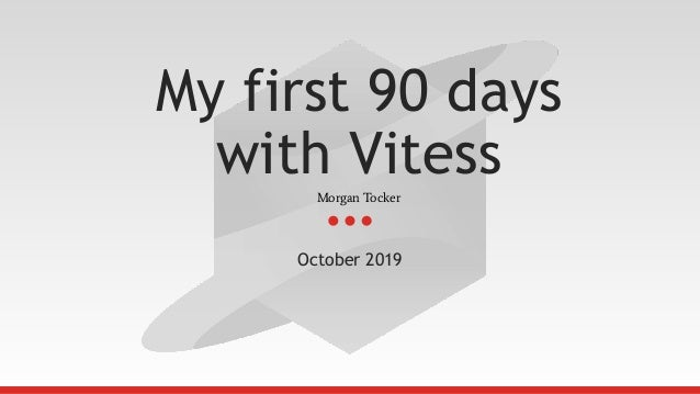 My first 90 days with Vitess October 2019 Morgan Tocker