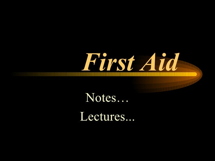First Aid Notes… Lectures...