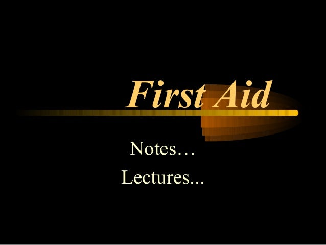 First Aid Notes…Lectures...
