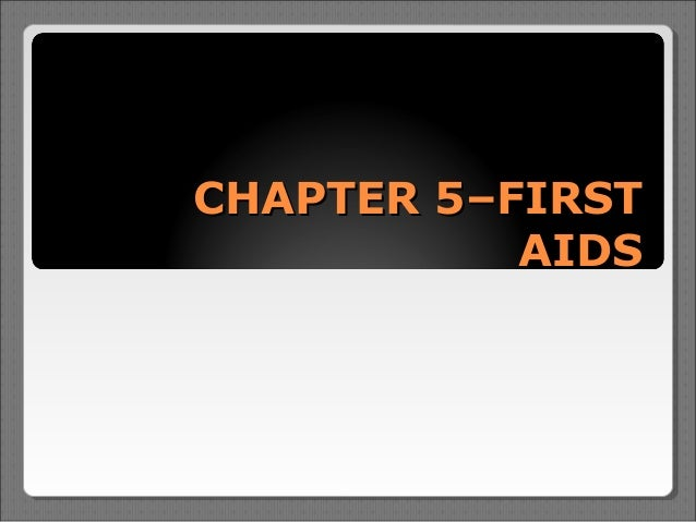 CHAPTER 5–FIRST           AIDS