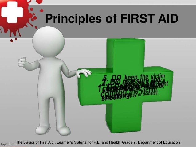 Principles of FIRST AID The Basics of First Aid , Learner's Material for P.E. and Health Grade 9, Department of Education