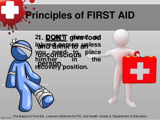 Principles of FIRST AID The Basics of First Aid , Learner's Material for P.E. and Health Grade 9, Department of Education ...