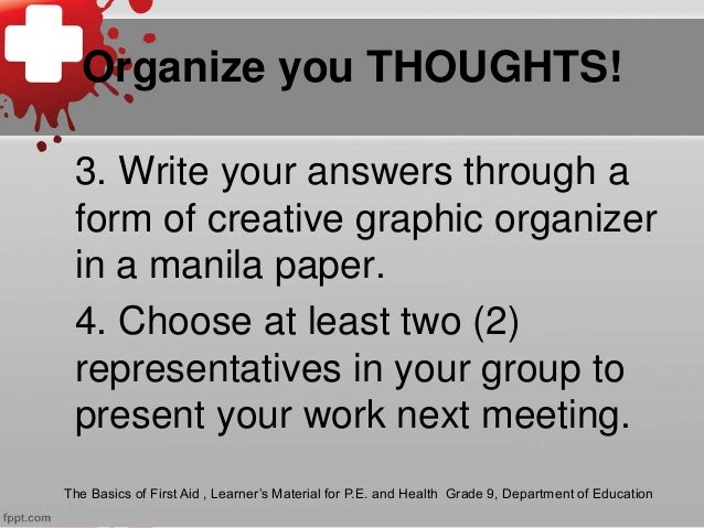 Organize you THOUGHTS! 3. Write your answers through a form of creative graphic organizer in a manila paper. 4. Choose at ...