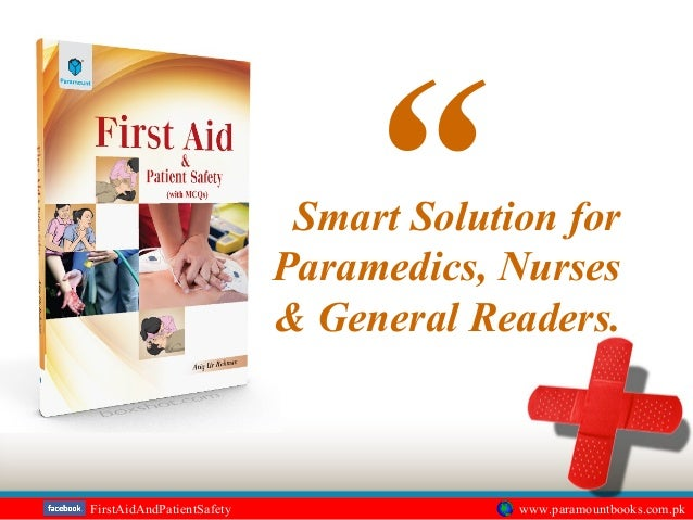 Smart Solution for Paramedics, Nurses & General Readers. FirstAidAndPatientSafety www.paramountbooks.com.pk ""