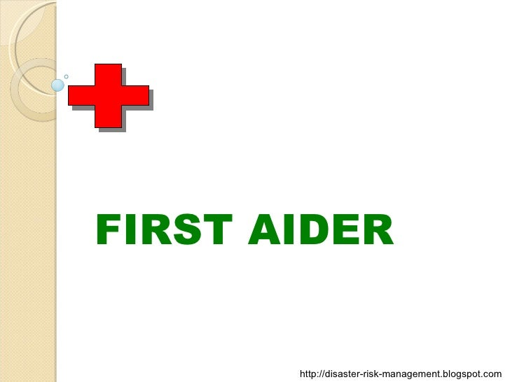 FIRST AIDER http://disaster-risk-management.blogspot.com