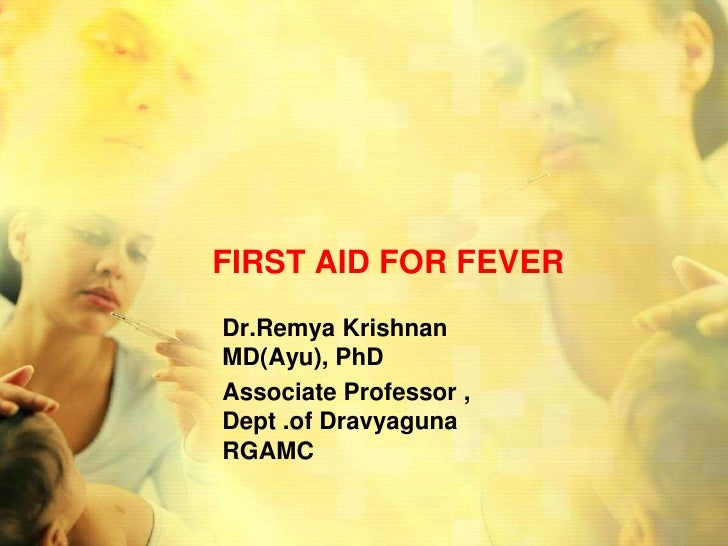 FIRST AID FOR FEVERDr.Remya KrishnanMD(Ayu), PhDAssociate Professor ,Dept .of DravyagunaRGAMC