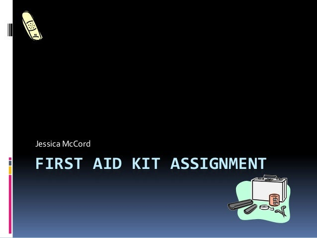 Jessica McCord  FIRST AID KIT ASSIGNMENT
