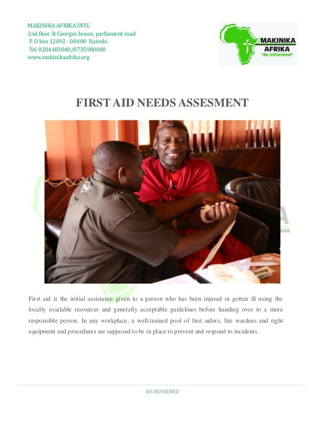 BE INFORMED FIRST AID NEEDS ASSESMENT First aid is the initial assistance given to a person who has been injured or gotten...
