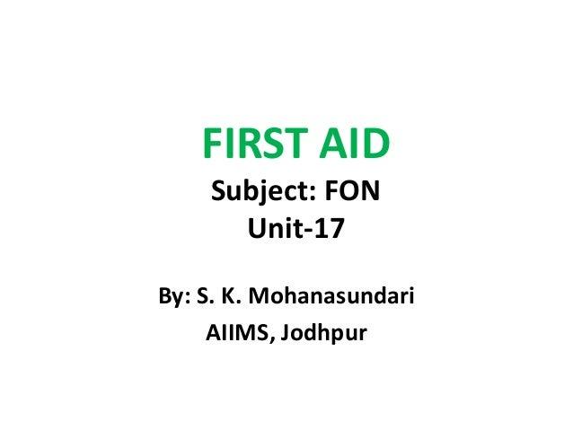FIRST AID Subject: FON Unit-17 By: S. K. Mohanasundari AIIMS, Jodhpur