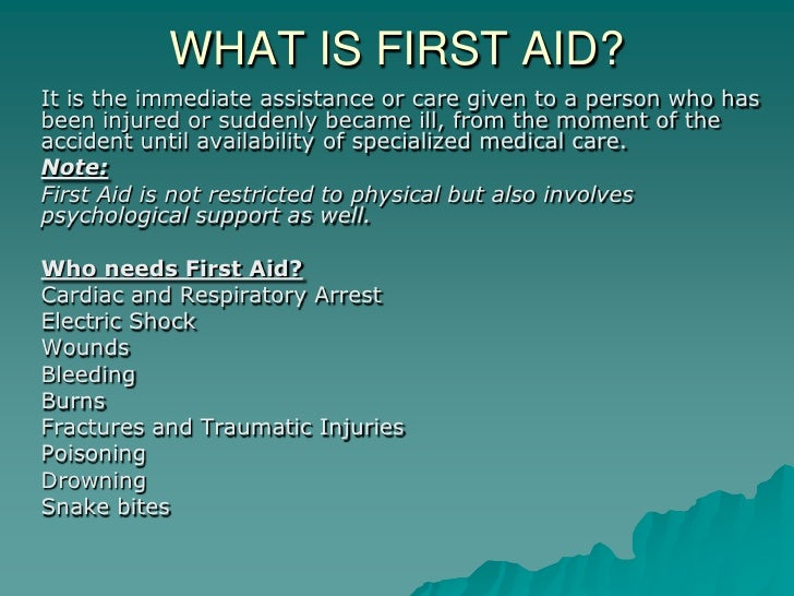 what is first aid What is first aid first aid refers to medical attention that is usually administered immediately after the injury occurs and at the location where it occurred it often consists of a one-time, short-term treatment and requires little technology or training to administer first aid can include cleaning minor cuts, scrapes, or scratches.
