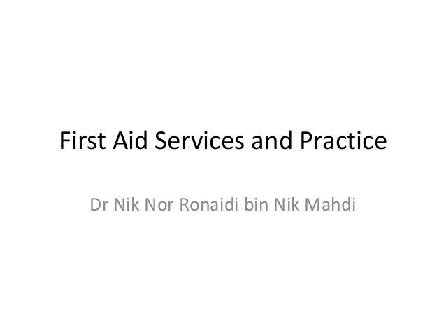 First Aid Services and Practice  Dr Nik Nor Ronaidi bin Nik Mahdi