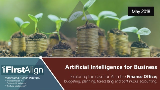 Artificial Intelligence for Business – BP&F & Continuous Accounting ~ www.firstalign.com ~ 1 May 2018 Maximizing Human Pot...