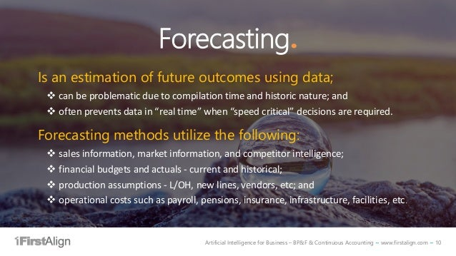 Artificial Intelligence for Business – BP&F & Continuous Accounting ~ www.firstalign.com ~ 10 Forecasting. Is an estimatio...