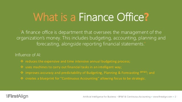 """Artificial Intelligence for Business – BP&F & Continuous Accounting ~ www.firstalign.com ~ 2 What is a Finance Office? """"A ..."""