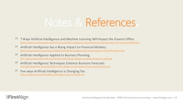 Artificial Intelligence for Business – BP&F & Continuous Accounting ~ www.firstalign.com ~ 33 Notes & References. [1] 7 Wa...