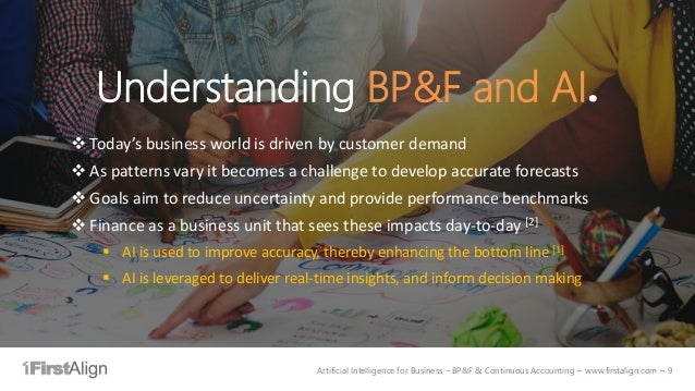 Artificial Intelligence for Business – BP&F & Continuous Accounting ~ www.firstalign.com ~ 9 Understanding BP&F and AI. ❖ ...