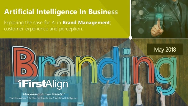 Artificial Intelligence for Business - Brand Management ~ www.firstalign.com ~ 1 May 2018 Exploring the case for AI in Bra...