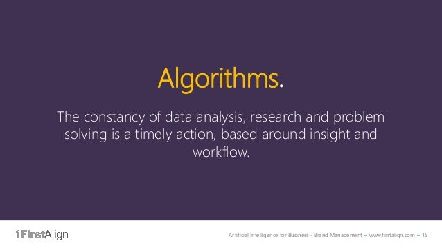 Artificial Intelligence for Business - Brand Management ~ www.firstalign.com ~ 15 Algorithms. The constancy of data analys...