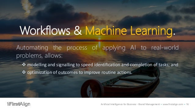 Artificial Intelligence for Business - Brand Management ~ www.firstalign.com ~ 16 Workflows & Machine Learning. Automating...