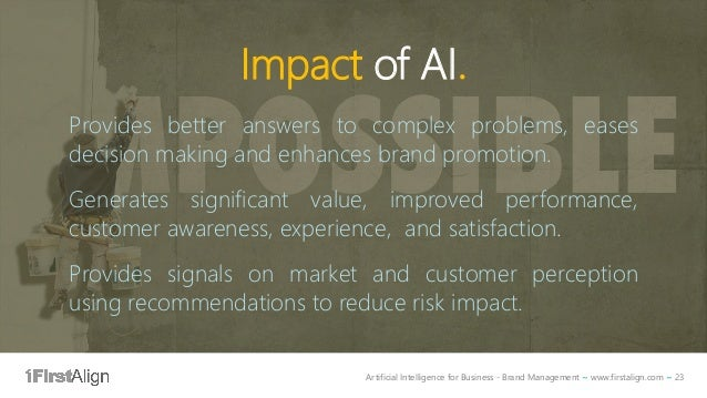 Artificial Intelligence for Business - Brand Management ~ www.firstalign.com ~ 23 Impact of AI. Provides better answers to...