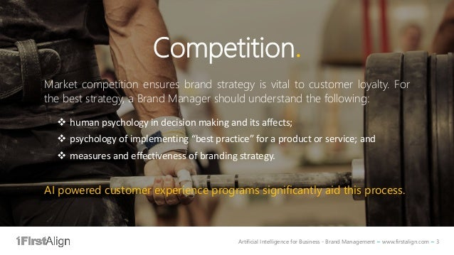 Artificial Intelligence for Business - Brand Management ~ www.firstalign.com ~ 3 Competition. Market competition ensures b...