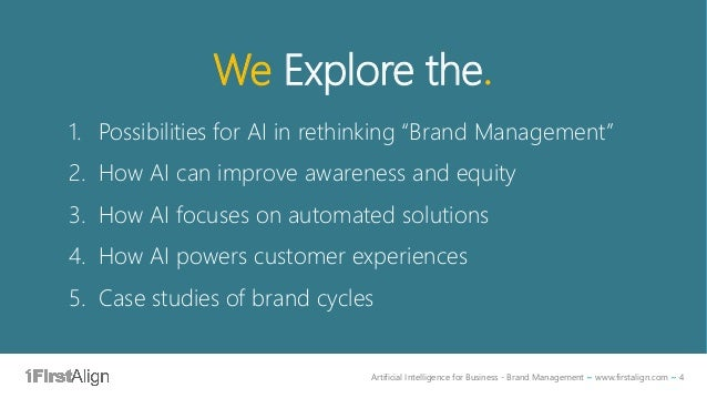 Artificial Intelligence for Business - Brand Management ~ www.firstalign.com ~ 4 We Explore the. 1. Possibilities for AI i...