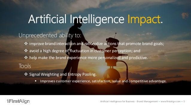 Artificial Intelligence for Business - Brand Management ~ www.firstalign.com ~ 5 Artificial Intelligence Impact. Unprecede...