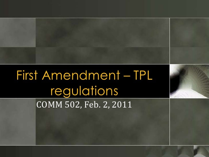 First Amendment – TPL regulations<br />COMM 502, Feb. 2, 2011<br />
