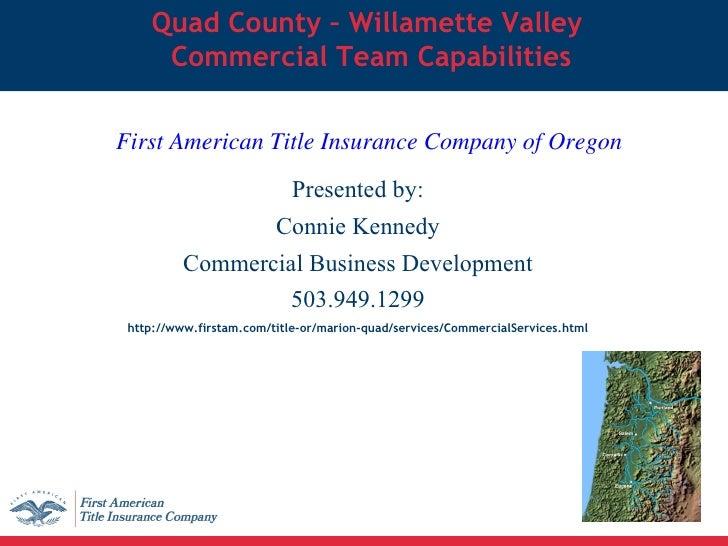 Quad County – Willamette Valley  Commercial Team Capabilities <ul><li>Presented by: </li></ul><ul><li>Connie Kennedy </li>...