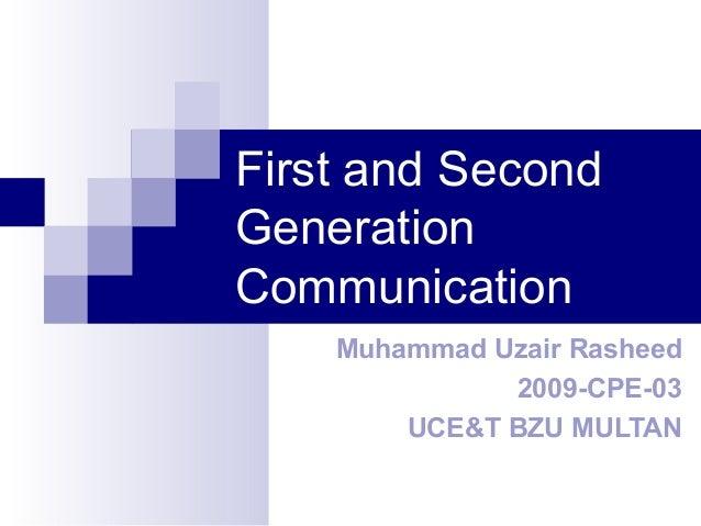First and SecondGenerationCommunication    Muhammad Uzair Rasheed              2009-CPE-03        UCE&T BZU MULTAN