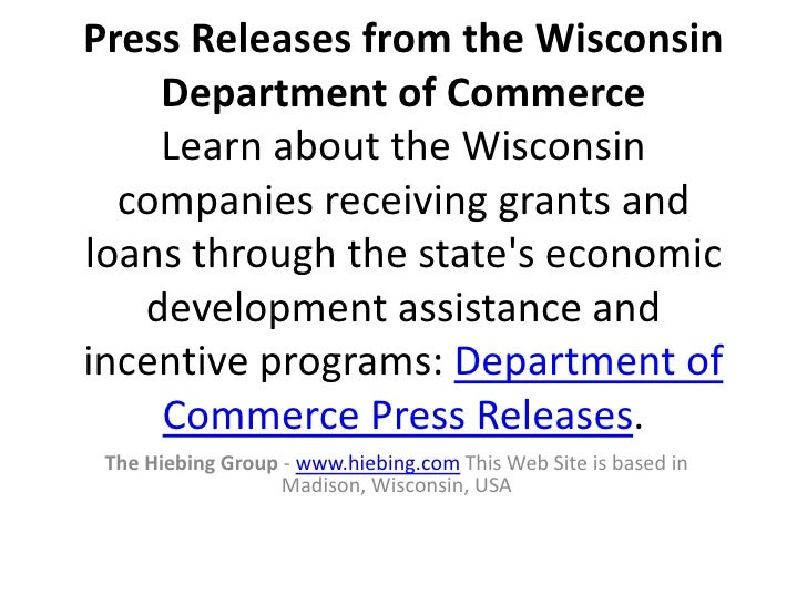 Press Releases from the Wisconsin Department of CommerceLearn about the Wisconsin companies receiving grants and loans thr...