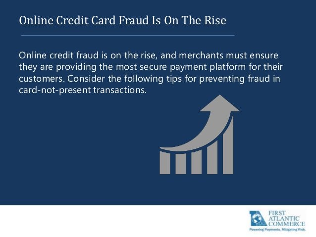 Online Credit Card Fraud Is On The Rise Online credit fraud is on the rise, and merchants must ensure they are providing t...