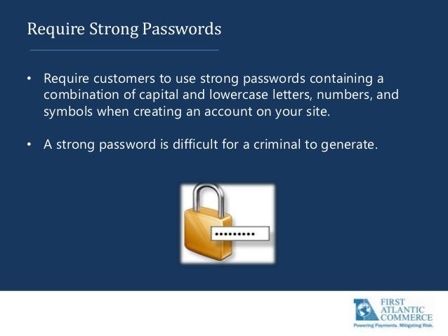 Require Strong Passwords • Require customers to use strong passwords containing a combination of capital and lowercase let...