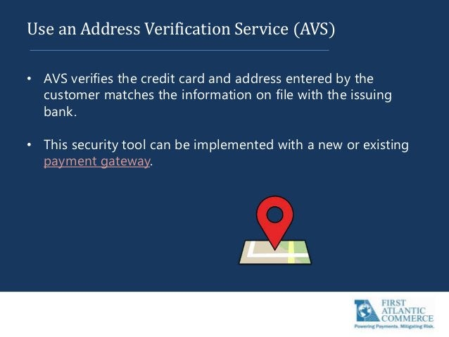 Use an Address Verification Service (AVS) • AVS verifies the credit card and address entered by the customer matches the i...