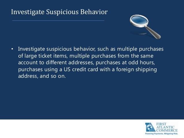 Investigate Suspicious Behavior • Investigate suspicious behavior, such as multiple purchases of large ticket items, multi...