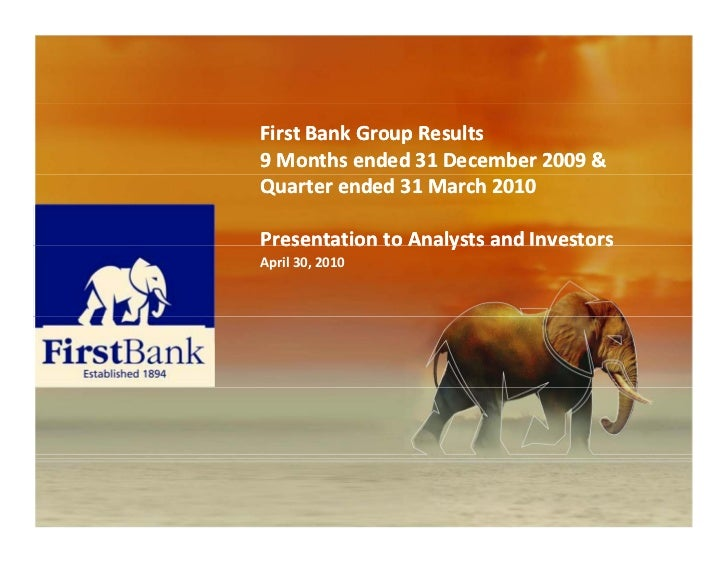 First Bank Group Results9 Months ended 31 December 2009 & Quarter ended 31 March 2010 Presentation to Analysts and Investo...