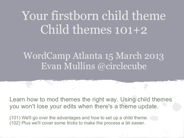 Your firstborn child theme         Child themes 101+2      WordCamp Atlanta 15 March 2013         Evan Mullins @circlecube...