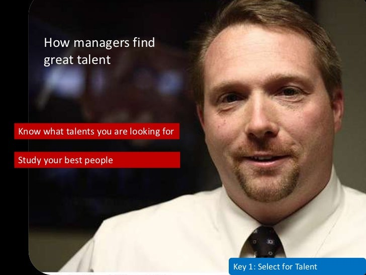 How managers find       great talent    Know what talents you are looking for  Study your best people                     ...