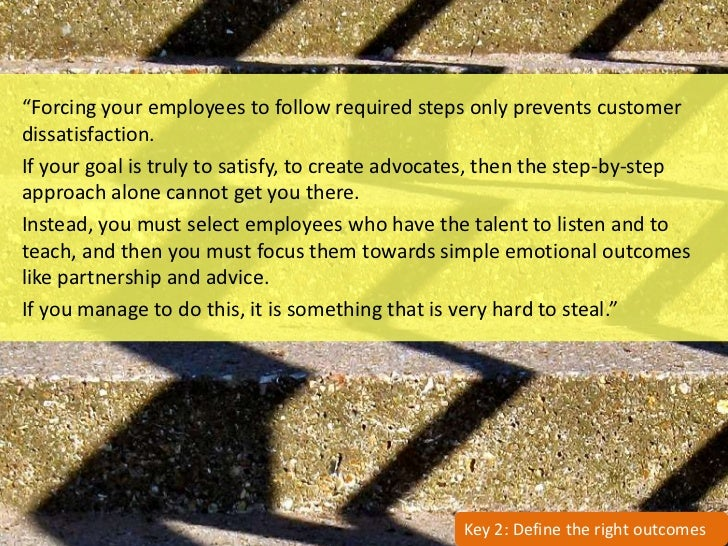 """""""Forcing your employees to follow required steps only prevents customer dissatisfaction. If your goal is truly to satisfy,..."""